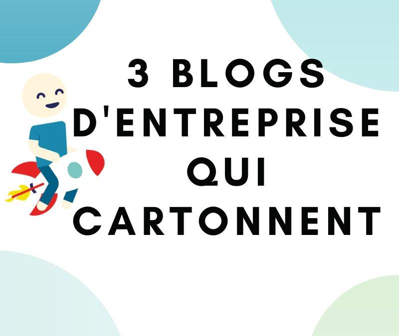 3 exemples de blogs d'entreprise qui cartonnent (étude de cas)