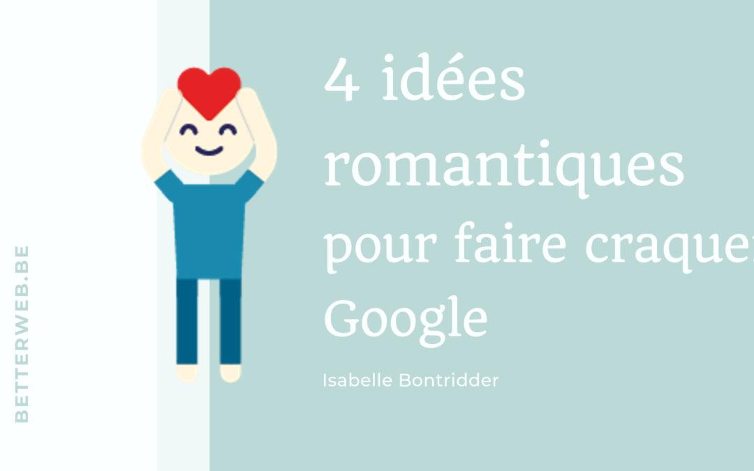 4 idées romantiques pour faire craquer Google