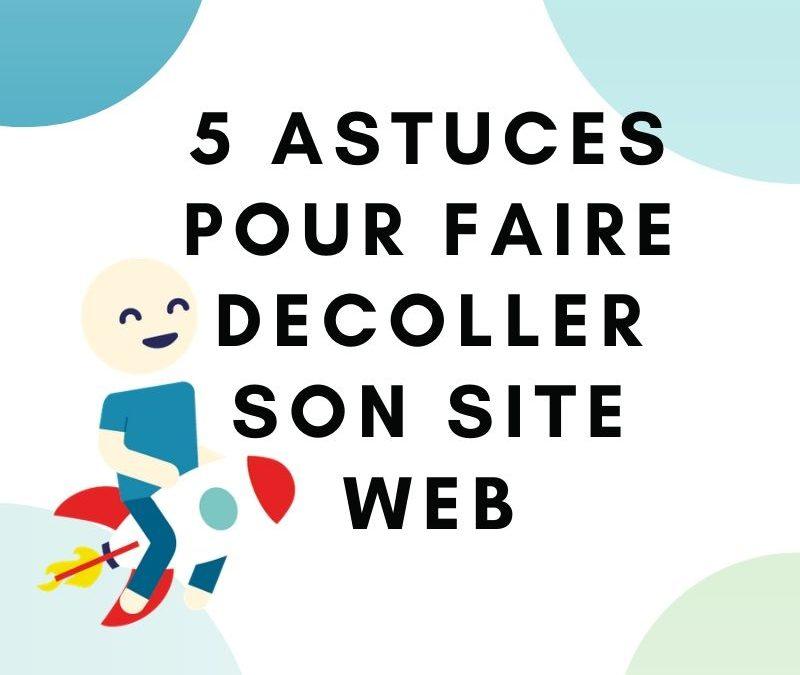 5 astuces pour faire décoller son site Internet